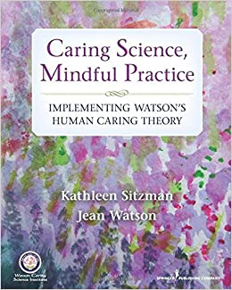 Caring Science, Mindful Practice: Implementing Watson's Human Caring Theory Download