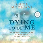 Dying to Be Me: My Journey from Cancer, to Near Death, to True Healing | Anita Moorjani