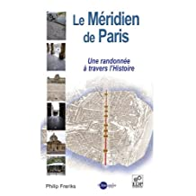 Le Méridien de Paris: une randonnée à travers l'histoire (French Edition)
