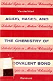 Acids, Bases and the Chemistry of the Covalent Bond, Calvin A. Vanderwerf, 0442170416