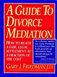 A Guide to Divorce Mediation: How to Reach a Fair, Legal Settlement at a Fraction of the Cost/Part One : An Introduction to Mediation Co-Written by