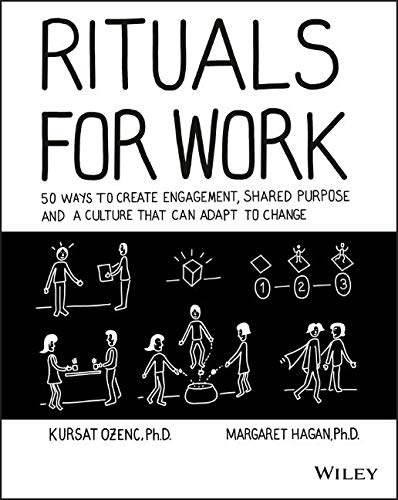 (Rituals for Work: 50 Ways to Create Engagement, Shared Purpose, and a Culture that Can Adapt to Change)