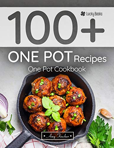 100+ one pot recipes. One pot cookbook: One-pot recipes. The most popular and easy. Awesome one pot dinners (one pot meals, one pot cooking, one skillet recipes, home skillet recipes) by Amy Fincher, Lucky Books