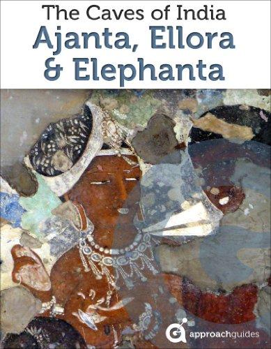 India Revealed: The Caves of Ajanta, Ellora, & Elephanta, Mumbai (2017 India Travel Guide)