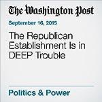 The Republican Establishment Is in DEEP Trouble | Chris Cillizza