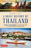 A Brief History of Thailand: Monarchy, War and Modernity: The Fascinating Story of a Gilded Kingdom at the Heart of Asia