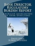 img - for Bank Director Regulatory Burden Report: American Association of Bank Directors book / textbook / text book