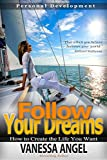 Follow Your Dreams: How to Create the Life You Want (Personal Development Book): How to Be Happy, Feeling Good, Self Esteem, Positive Thinking, Dream Interpretation