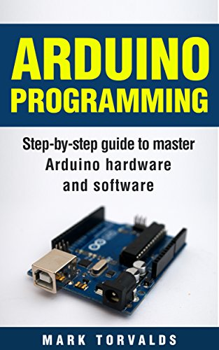 Arduino Programming: Step-by-step guide to mastering arduino hardware and  software (Arduino, Arduino projects, Arduino uno, Arduino starter kit,