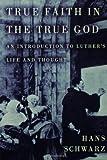 Truth Faith in the True God, Hans Schwarz, 0806628219