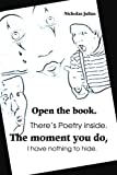 Open the Book. There's Poetry Inside. the Moment You Do, I Have Nothing to Hide, Nicholas Julius, 0595300316