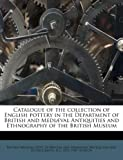 Catalogue of the Collection of English Pottery in the Department of British and Mediæval Antiquities and Ethnography of the British Museum, R. L. 1872-1941 Hobson, 1178541436