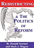 Redistricting and the Politics of Reform, Scarinci, Donald and Magyar, Mark, 0983161208