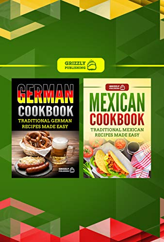 German Cookbook: Traditional German Recipes Made Easy & Mexican Cookbook: Traditional Mexican Recipes Made Easy by Grizzly Publishing