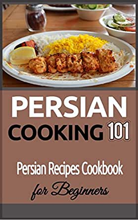 Persian cooking for beginners persian basic recipes cookbook persian cooking for beginners persian basic recipes cookbook iranian food persian food iranian cuisine middle eastern cooking kindle edition by forumfinder Gallery