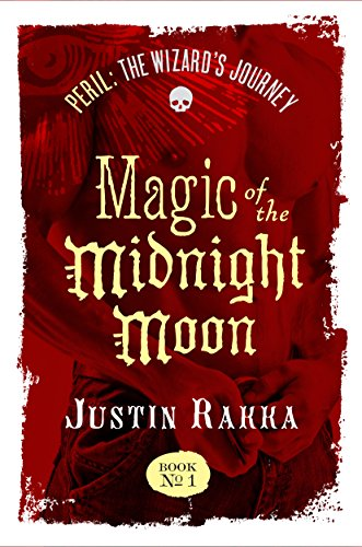 Magic Of The Midnight Moon, Book #1 of 3: (Peril: The Wizard's Journey) by [Rakka, Justin]