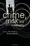 Crime, Risk and Insecurity : Law and Order in Everyday Life and Political Discourse, Hope, Tim and Sparks, Richard, 0415243432