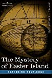 The Mystery of Easter Island, Katherine Routledge, 1602066981