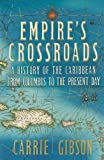 Empire's Crossroads: A History of the Caribbean from Columbus to the Present by Carrie Gibson (2014-06-19)