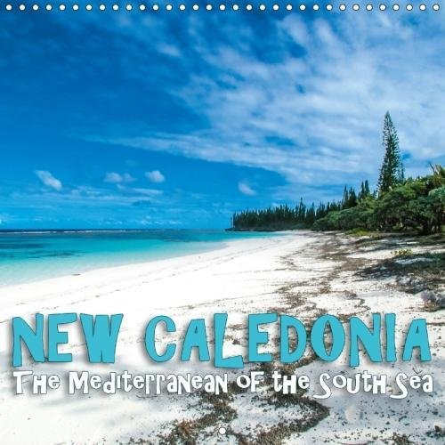 New Caledonia - the Mediterranean of the South Sea 2018: New Caledonia, the Island World of Melanesia (Calvendo Nature)