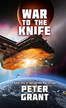 War To The Knife (Laredo War Trilogy Book 1) by [Grant, Peter]