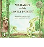 img - for [(Mr Rabbit and the Lovely Present)] [Author: Charlotte Zolotow] published on (December, 2004) book / textbook / text book