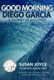 Good Morning Diego Garcia: A Journey of Discovery (Journeys) (Volume 2)