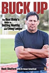 Buck Up: The Real Bloke's Guide to Getting Healthy and Living Longer by Shelford Buck (2012-09-26) Paperback Paperback