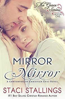 Mirror Mirror: A Contemporary Christian Epic-Novel (The Grace Series Book 1) by [Stallings, Staci]