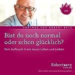 Willst du normal sein oder glücklich? | Robert Betz