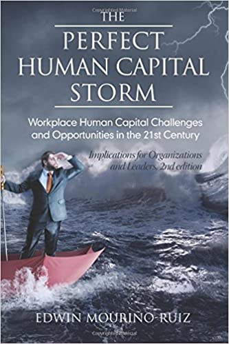 The Perfect Human Capital Storm:: Workplace Human Capital Challenges and Opportunities in the 21st Century Implications for Organizations and Leaders, 2nd Edition
