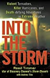 Into the Storm: Violent Tornadoes, Killer Hurricanes, and Death-defying Adventures in Extreme Weather by Timmer, Reed (2010) Hardcover