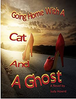 Going Home With A Cat And A Ghost: Feline Fury Series (A Cat and A Ghost Series Book 2) by [Howard, Judy]