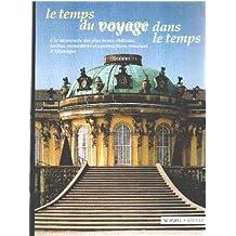 Le temps du voyage dans le temps a la decouverte des plus beaux chateaux, jardins, monasteres et constructions romaines