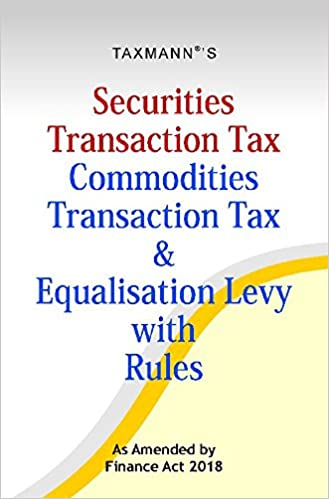 Securities Transaction Tax Commodities Transaction Tax & Equalisation Levy with Rules-As Amended by Finance Act 2018