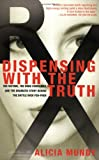 Dispensing with the Truth, Alicia Mundy, 0312270712