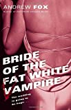 Bride of the Fat White Vampire, Andrew Fox, 0345464087