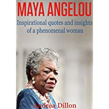Maya Angelou: inspirational quotes and insights of a phenomenal woman (Maya Angelou, Inspirational quotes, phenomenal woman, Maya Angelou's biography, ... poems, Maya Angelou's life, poems)