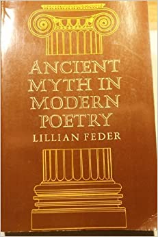 Ancient Myth in Modern Poetry by Lillian Feder (1977-05-21)