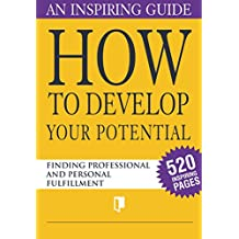 How to Develop Your Potential. Book Collection Part 1. An Inspiring Guide: Finding Professional and Personal Fulfillment (English Edition)