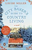 The City Baker s Guide to Country Living: A Novel