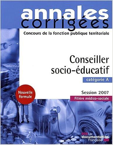 Livre Conseiller socio-éducatif 2007. Catégorie A - Filière médico-sociale - Session 2007 pdf ebook