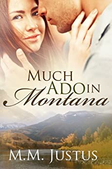 Much Ado in Montana by [Justus, M.M.]
