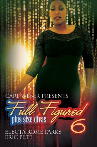 Carl Weber Presents: Full Figured 6 (Urban Books) by Electa Rome Parks (2013-05-28)