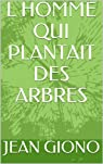 L HOMME QUI PLANTAIT DES ARBRES par Giono