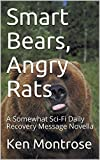 Smart Bears, Angry Rats: A Somewhat Sci-Fi Daily Recovery Message Novella