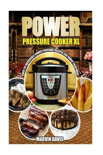 Power Pressure Cooker XL Cookbook: 29 incredible power pressure recipes for family enjoyment by Marvin Davis