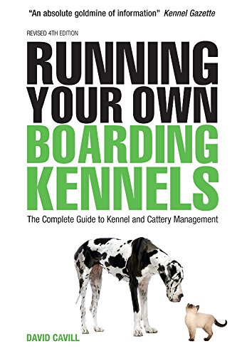(Running Your Own Boarding Kennels: The Complete Guide to Kennel and Cattery Management)