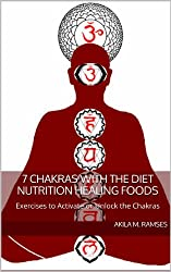 7 Chakras with the Diet Nutrition Healing Foods and Exercises to Activate or Unlock the Chakras (English Edition)