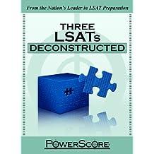 The PowerScore LSAT Deconstructed Series: Three LSATs Deconstructed